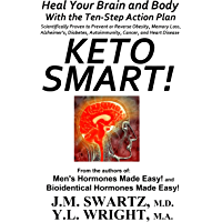 Keto Smart!: Heal Your Brain and Body With the Ten-Step Action Plan Scientifically Proven to Prevent or Reverse Obesity, Memory Loss, Alzheimer's, Diabetes, Autoimmunity, Cancer, and Heart Disease