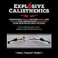 Explosive Calisthenics: Superhuman Power, Maximum Speed and Agility, Plus Combat-Ready Reflexes--Using Bodyweight-Only Methods (English Edition)