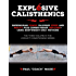 Explosive Calisthenics: Superhuman Power, Maximum Speed and Agility, Plus Combat-Ready Reflexes--Using Bodyweight-Only Methods