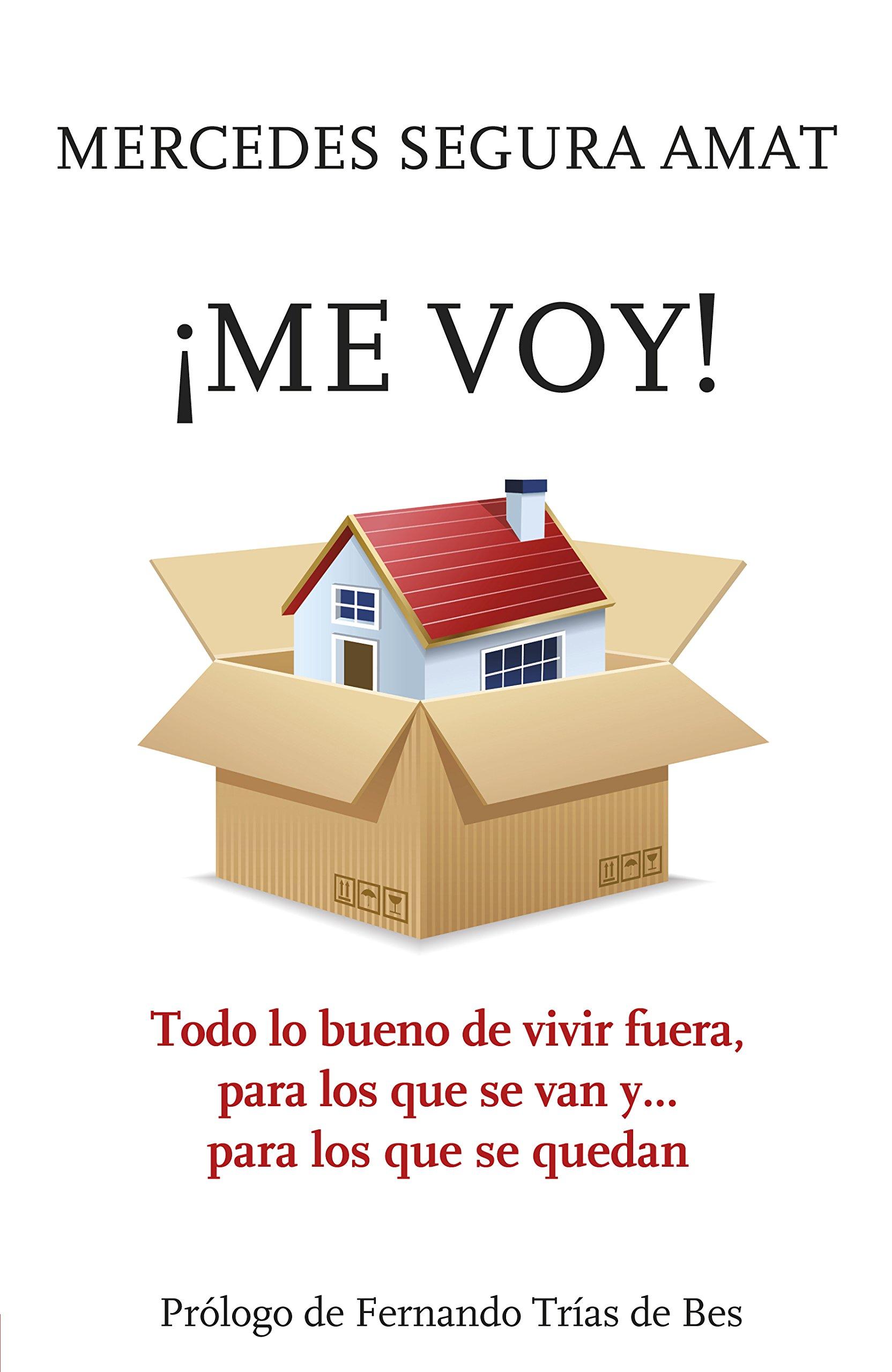 TODO LO BUENO DE VIVIR FUERA, PARA LOS QUE SE VAN Y... PARA LOS QUE SE QUEDAN: Amazon.es: MERCEDES SEGURA AMAT: Libros
