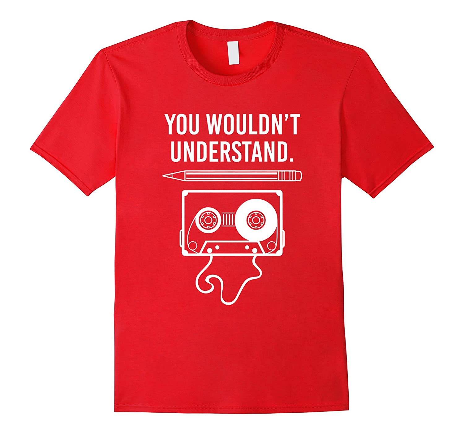 You Wouldn't Understand Vintage Cassette Tape Music T Shirt-ah my shirt one gift