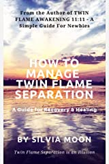 HOW TO MANAGE TWIN FLAME SEPARATION: A Guide For Recovery & Healing (Soul Healing & Recovery Book 1) Kindle Edition