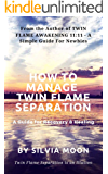 HOW TO MANAGE TWIN FLAME SEPARATION: A Guide For Recovery & Healing (Soul Healing & Recovery Book 1)