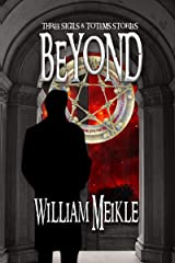 Beyond: Three Sigils and Totems stories (The William Meikle Chapbook Collection 29) Kindle Edition