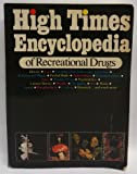 High Times Encyclopedia of Recreational Drugs: History, Uses, Growing Your Own, Religion and Magic, Herbal Highs, Aprhodesiacs, Pharmaceuticals, Wonder Drugs, Psychedelics, Culture Heroes, Smuggling