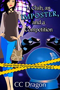 A Club, An Imposter, And A Competition (Deanna Oscar Paranormal Mystery Book 2)