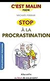 Stop à la procrastination, c'est malin: Allez enfin au bout de vos projets !