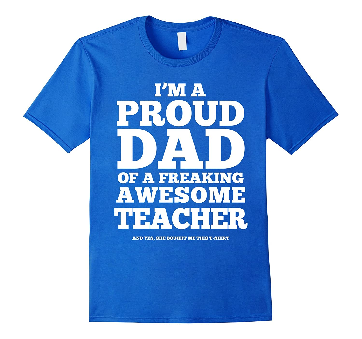 I'm A Proud Dad Of A Freaking Awesome Teacher Gift tshirt-Art
