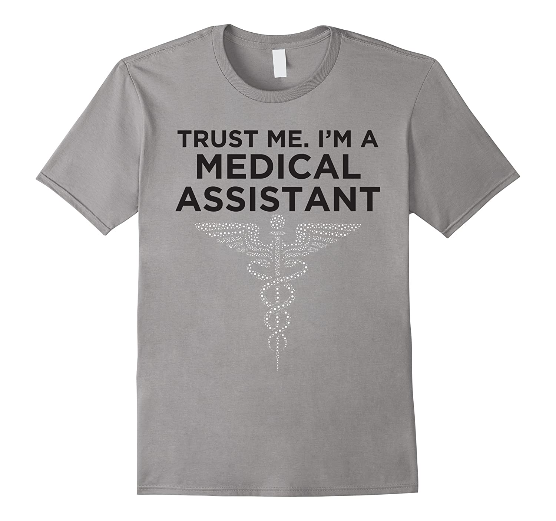 Trust Me Im a Medical Assistant Shirt With Caduceus-TJ