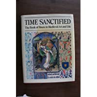 Time Sanctified: The Book of Hours in Medieval Art and Life