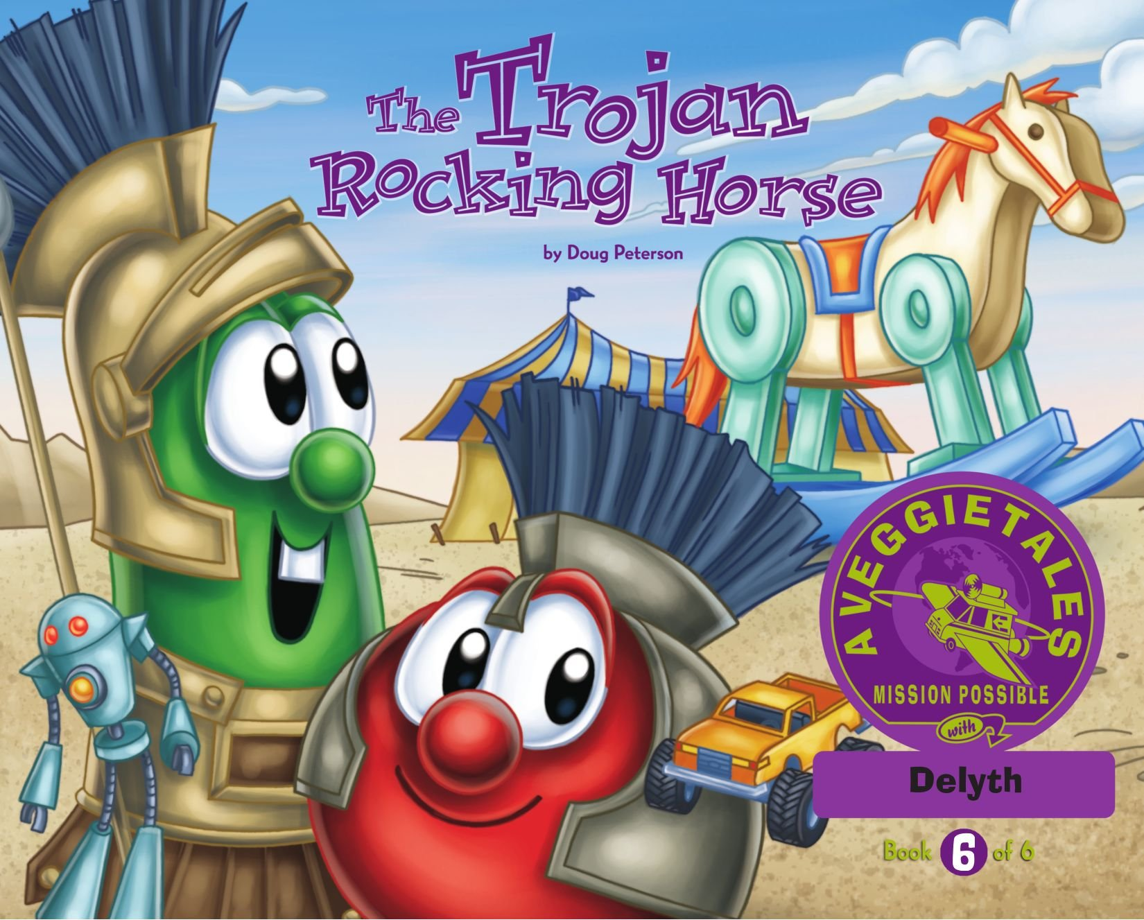Read Online The Trojan Rocking Horse - VeggieTales Mission Possible Adventure Series #6: Personalized for Delyth (Girl) PDF