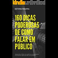 160 DICAS PODEROSAS DE COMO FALAR EM PÚBLICO: Faça sua platéia ficar admirada e venda qualquer coisa a ela!