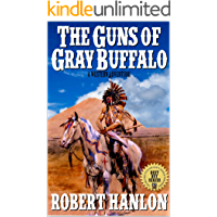 "Timber: United States Marshal: The Guns of Gray Buffalo: A Brand New Western Adventure From The Author of ""Clint Cain: The Texan Avenger"" (Timber: United States Marshal Western Series Book 2)"