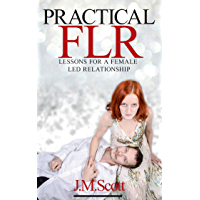 Practical FLR: Lessons For A Female Led Relationship (English Edition)