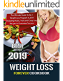 Weight Loss Forever Cookbook: The Ultimate Guide To No 1 Weight Loss Program in 2019 Including Hacks, Tricks and Crazy Lazy Recipes to Guarantee Success. (Weight Control Cookbook)