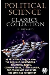 Political Science. Classics Collection (Illustrated): The Art of War, Tao Te Ching, The Republic, Meditations, The Prince, Utopia, Common Sense, Utilitarianism, ... Manifesto, The State and Revolution Kindle Edition