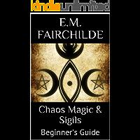 Chaos Magic & Sigils: Beginner's Guide (English Edition)