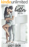 Everything's Better With You: An Alpha Billionaire & Virgin Romance Novella