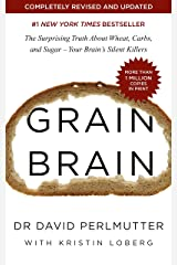 Grain Brain: The Surprising Truth about Wheat, Carbs, and Sugar - Your Brain's Silent Killers (English Edition) eBook Kindle