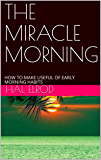 THE MIRACLE MORNING: HOW TO MAKE USEFUL OF EARLY MORNING HABITS