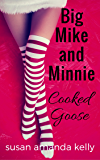 Cooked Goose (Big Mike and Minnie)