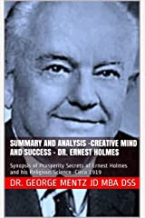Summary and Analysis –Creative Mind and Success – Dr. Ernest Holmes: Synopsis of Prosperity Secrets of Ernest Holmes and his Religious Science -Circa 1919 Kindle Edition