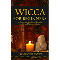 Wicca for Beginners: A Complete Guide To Rituals, Spells, and Wiccan Magic. (English Edition)