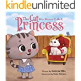 The Cat Who Wanted To Be A Princess: A Children's Book About Manners, Empathy, and Kindness (Perfect For Princess And Cat Lov