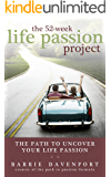 The 52-Week Life Passion Project: Uncover Your Life Passion
