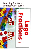 Lego ® Fractions 1: Learning Fractions With