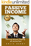 Passive Income: Earning Without Playing an Active Part (Passive Income, Penny Stocks, Forex, Shopify, Amazon FBA, Etsy, Options Trading) (English Edition)