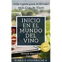 Inicio en el mundo del Vino: Guía rápida para el Novato en la Cata de Vinos (Curso de Vino y Cata nº 1) (Spanish Edition) Mar 10, 2018