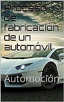 Proceso De Fabricación De Un Automóvil: