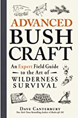 Advanced Bushcraft: An Expert Field Guide to the Art of Wilderness Survival Kindle Edition
