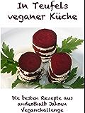 In Teufels veganer Küche: Die besten Rezepte aus anderthalb Jahren Veganchallenge