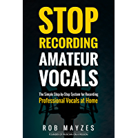 Stop Recording Amateur Vocals: The Simple Step-by-Step System for Recording Professional Vocals at Home book cover