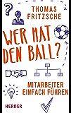 Wer hat den Ball?: Mitarbeiter einfach führen (German Edition)