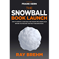 The Snowball Book Launch: How To Create A Huge Buzz And Massive Pre-Order Sales Before You Release Your Self-Published Book (English Edition)