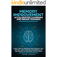 Memory Improvement, Accelerated Learning and Brain Training: Learn How to Optimize and Improve Your Memory and Learning Capabilities for Top Results in University and at Work (English Edition)