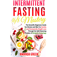 Intermittent Fasting 16/8 Mastery: The Scientific Beginners Guide for Women and Men for Quick and Permanent Weight Loss Through the Self-Cleansing Process of Metabolic Autophagy (English Edition)