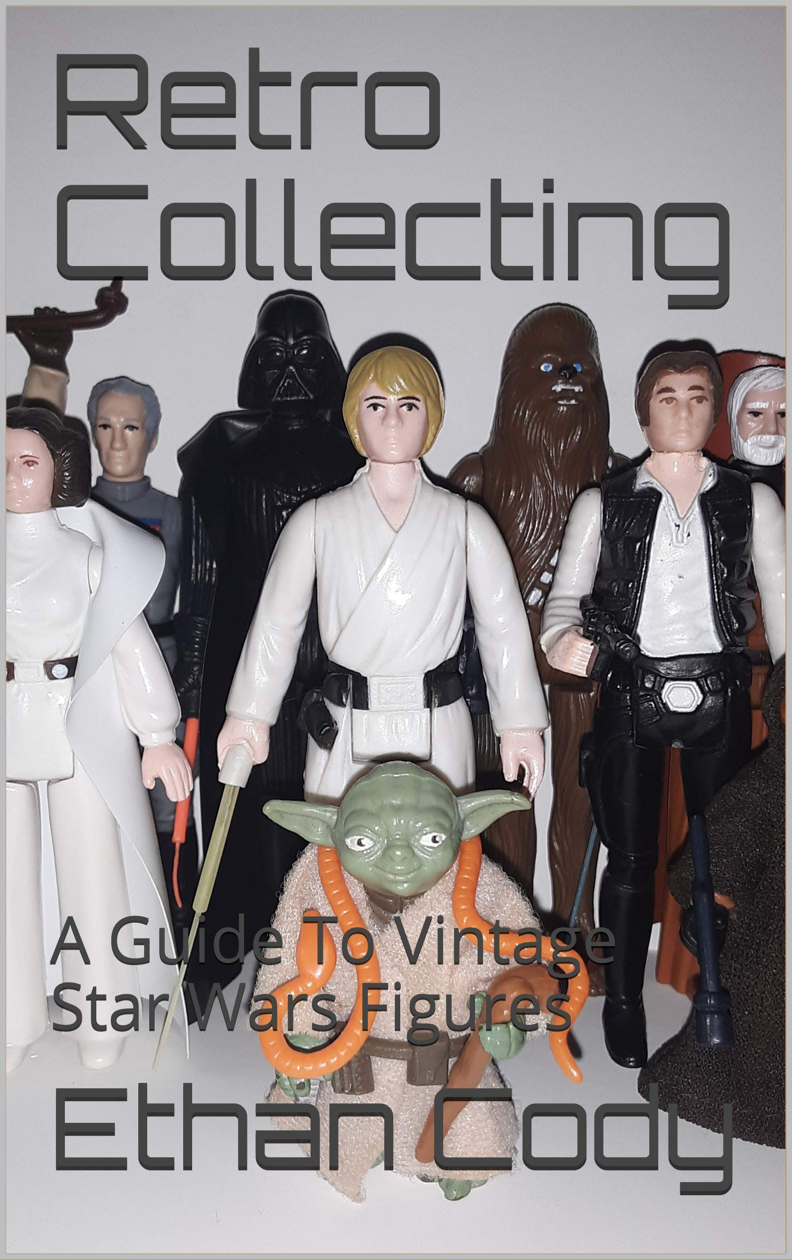 Retro Collecting  A Guide To Vintage Star Wars Figures  English Edition