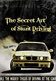 The Secret Art of Stunt Driving - All the insider tricks of driving at the edge