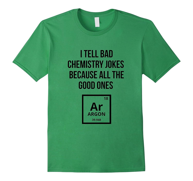 7ded70b7 I Tell Bad Chemistry Jokes Funny Geek Nerd Humor T-shirt-RT – Rateeshirt