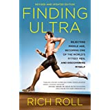 Finding Ultra, Revised and Updated Edition: Rejecting Middle Age, Becoming One of the World's Fittest Men, and Discovering My
