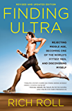 Finding Ultra, Revised and Updated Edition: Rejecting Middle Age, Becoming One of the World's Fittest Men, and Discovering Myself: Rejecting Middle Age. World's Fittest Men, and Discovering Myself