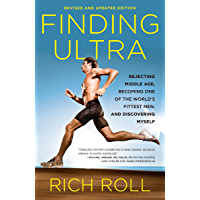 Finding Ultra, Revised and Updated Edition: Rejecting Middle Age, Becoming One of the World's Fittest Men, and Discovering Myself (English Edition)