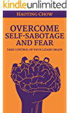 Overcome Fear and Self-Sabotage - Take Control of Your Brain, Breakthrough Your Fears and Set Yourself Free!