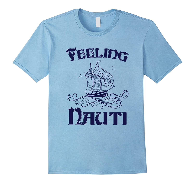 Sailboat Gifts Sailing T-Shirt Funny Pun Feeling Nauti-Art