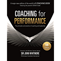 Coaching for Performance: The Principles and Practice of Coaching and Leadership FULLY REVISED 25TH ANNIVERSARY EDITION (People Skills for Professionals)