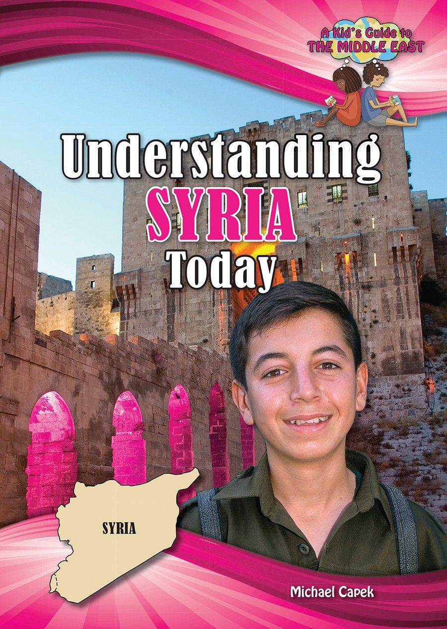 Understanding Syria Today (A Kid's Guide to the Middle East)